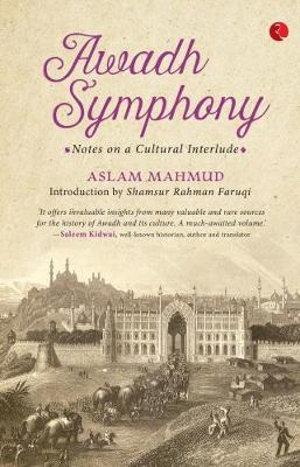 Awadh Symphony: Notes On A Cultural Interlude