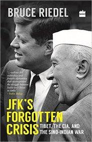 JFKs Forgotten Crisis: Tibet, the CIA, and the Sino-Indian War