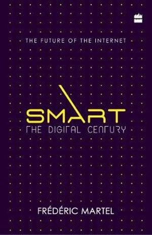 Smart: The Digital Century (The Future Of The Internet)