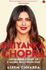 Priyanka Chopra: The Incredible Story Of A Global Bollywood