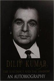 DILIP KUMAR ? The Substance and the Shadow An Autobiography