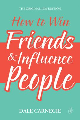 How To Win Friends & Influence People (The Original 1936 Edition)