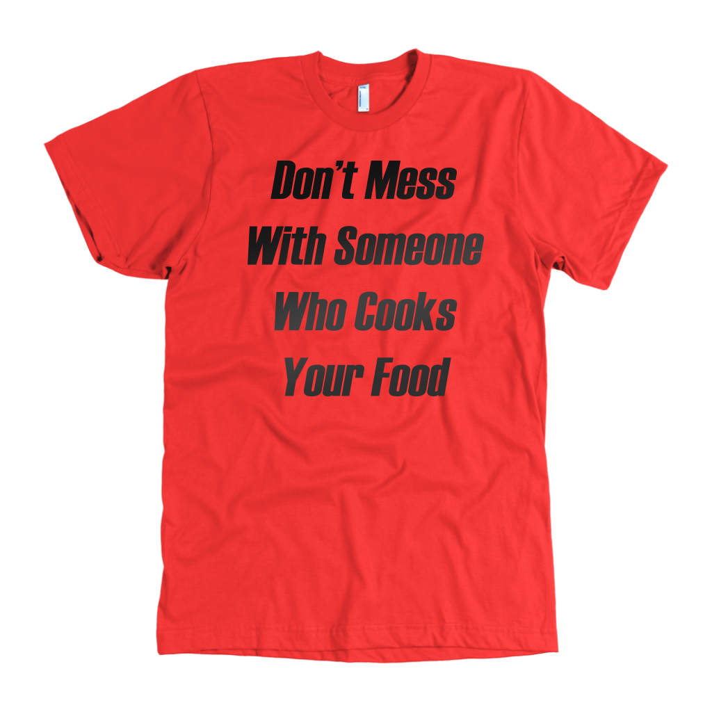 Don't Mess | Funny Sarcasm Kitchen T-Shirts