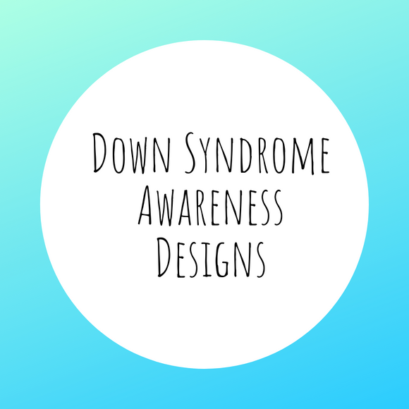 Down Syndrome Awareness Designs