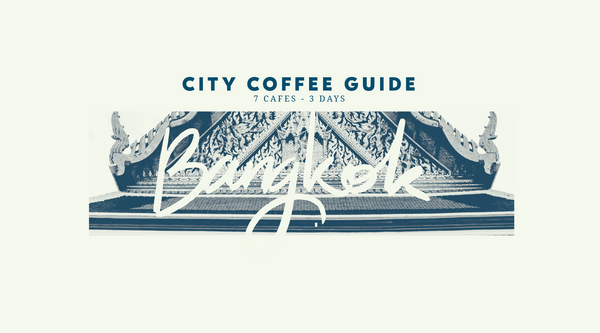 City Coffee Guide: Bangkok