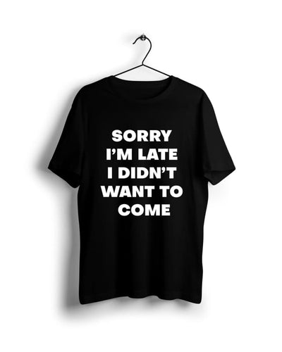 Sorry i am late i didnt want to come- Digital Graphics Basic T-shirt Black - POD
