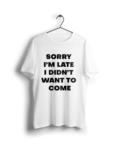 Sorry i am late i didnt want to come - Digital Graphics Basic T-shirt White - POD