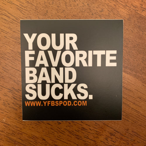 Your Favorite Band Sucks Sticker