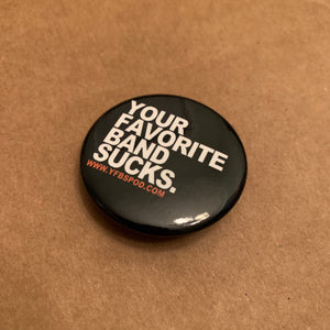 Your Favorite Band Sucks Pin