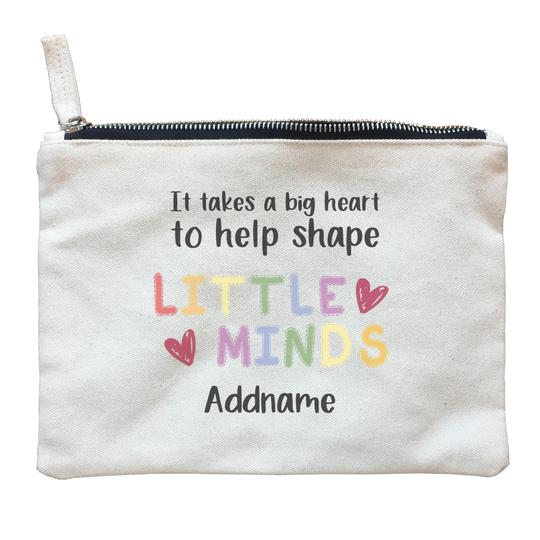 It takes a Big Heart to shape Little Minds Customizable Zipper Pouch