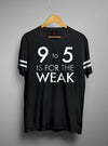 9 To 5 Is For The Weak | Men's Cut And Sew | Graphic Printed Premium T-Shirt - TeeClap