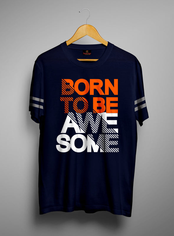 Born To Be Awesome | Men's Cut And Sew | Graphic Printed Premium T-Shirt - TeeClap