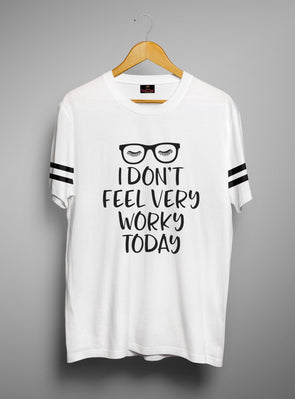 I Dont Feel Very Worky Today | Men's Round Neck | Graphic Printed Premium T-Shirt - TeeClap