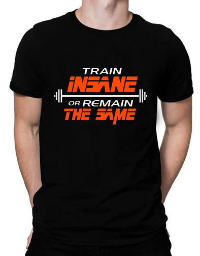 Train Insane Or Remain The Same | Men's Round Neck | Graphic Printed Premium T-Shirt