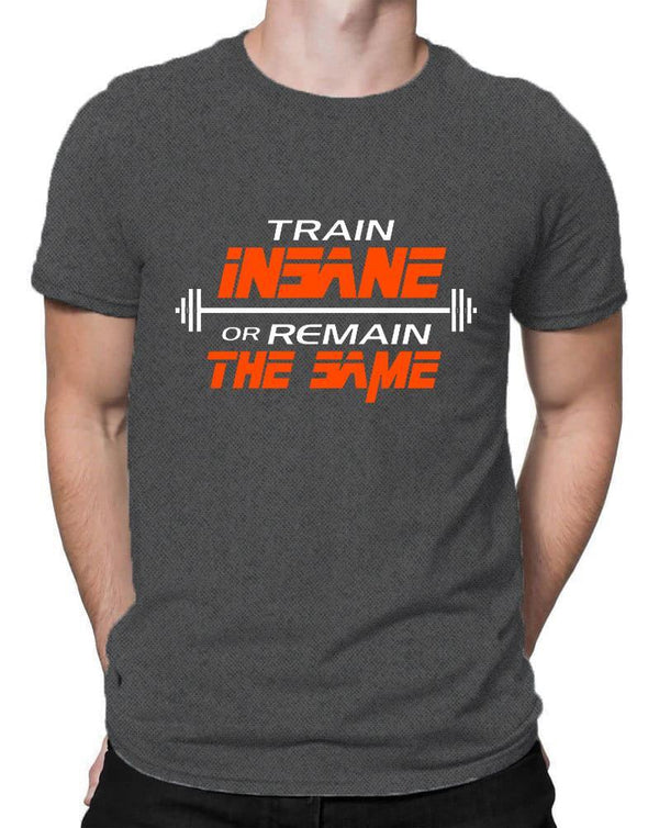 Train Insane Or Remain The Same | Men's Round Neck | Graphic Printed Premium T-Shirt - TeeClap