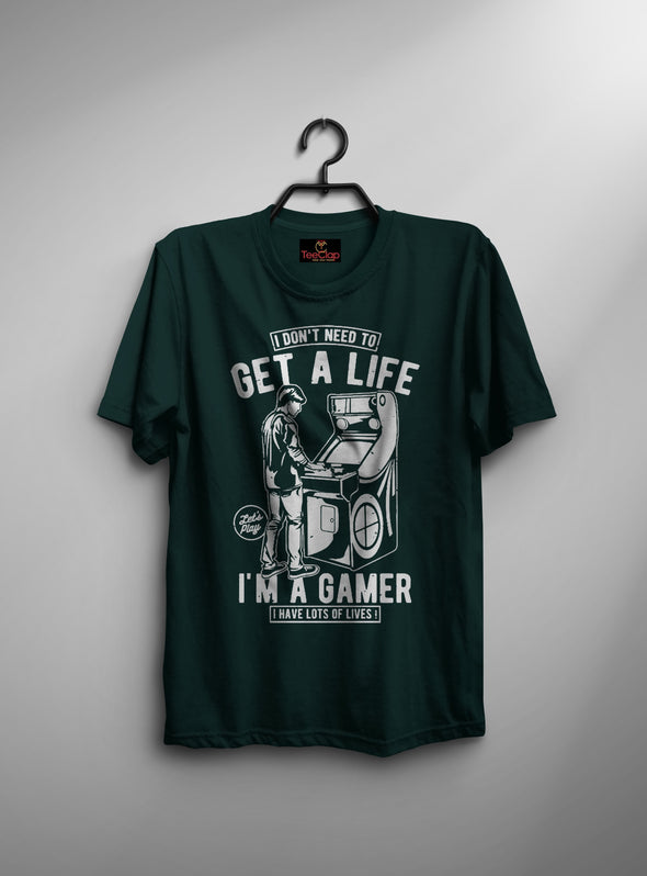 I Dont Need To Get A Life Im A Gamer | Men's Round Neck | Graphic Printed Premium T-Shirt - TeeClap