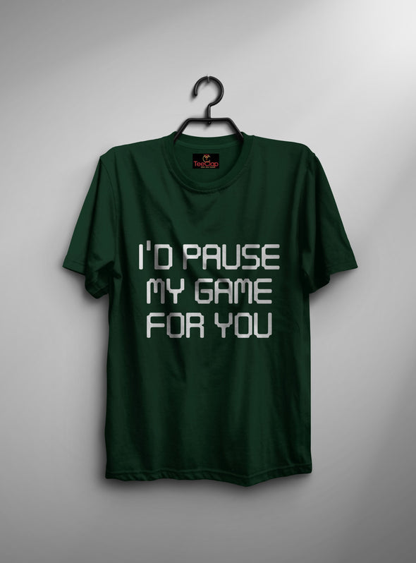 I Had Pause My Game For You | Men's Round Neck | Graphic Printed Premium T-Shirt - TeeClap