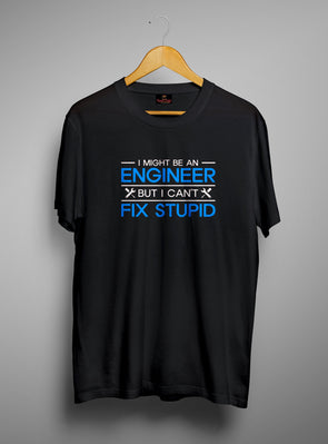 I Might Be An Engineer But I Cant Fix Stupid | Men's Round Neck | Graphic Printed Premium T-Shirt - TeeClap