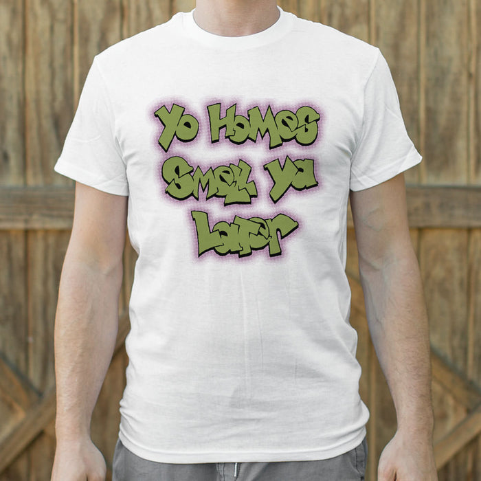 Mens Yo Homes Smell Ya Later T-Shirt