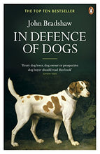 In Defence of Dogs: Why Dogs Need Our Understanding