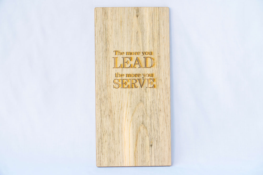 The More You Lead, The More You Serve (Wooden)