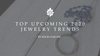 Top Upcoming 2020 Jewelry Trends