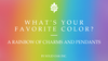 What's Your Favorite Color? A Rainbow of Charms And Pendants