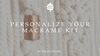 Personalize Your Macrame Kit!