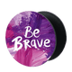 Be Brave Pop Up Holder