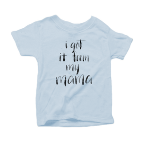 I Got it from my Mama Organic Cotton Toddler Short Sleeve Baby Blue Crew Tee