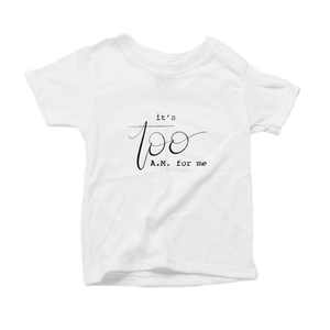 It's Too AM for Me Organic Cotton Toddler Short Sleeve White Crew Tee