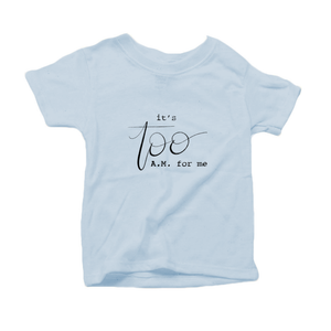 It's Too AM for Me Organic Cotton Toddler Short Sleeve Baby Blue Crew Tee