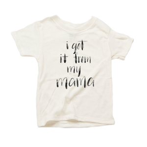 I Got it from my Mama Organic Triblend Infant Short Sleeve Tee