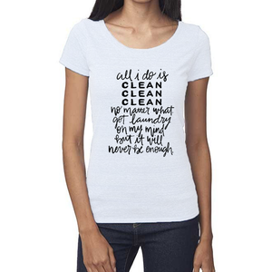 All I Do Is Clean Organic White Triblend Scoop T-Shirt
