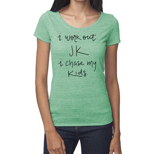 I Work Out. JK I Chase My Kids Organic Triblend Scoop T- Shirt