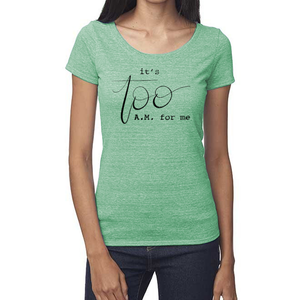 It's Too AM for Me Organic Triblend Scoop T- Shirt