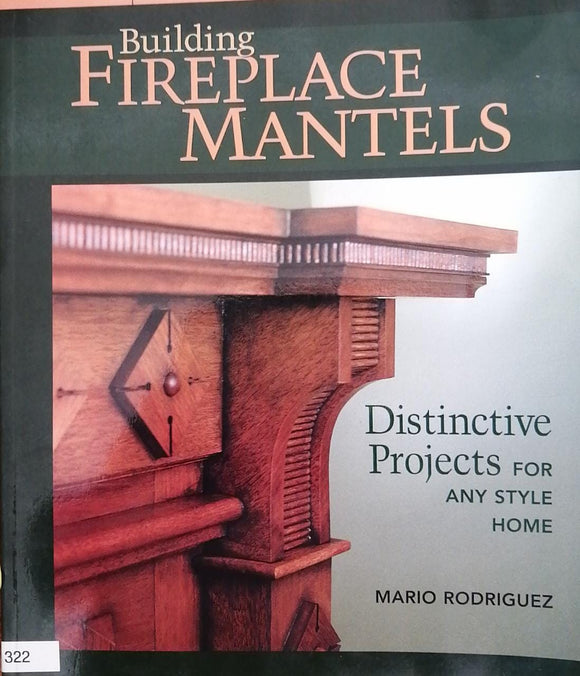 Building Fireplace Mantels - Distinctive Projects for Any Style of Home/B12
