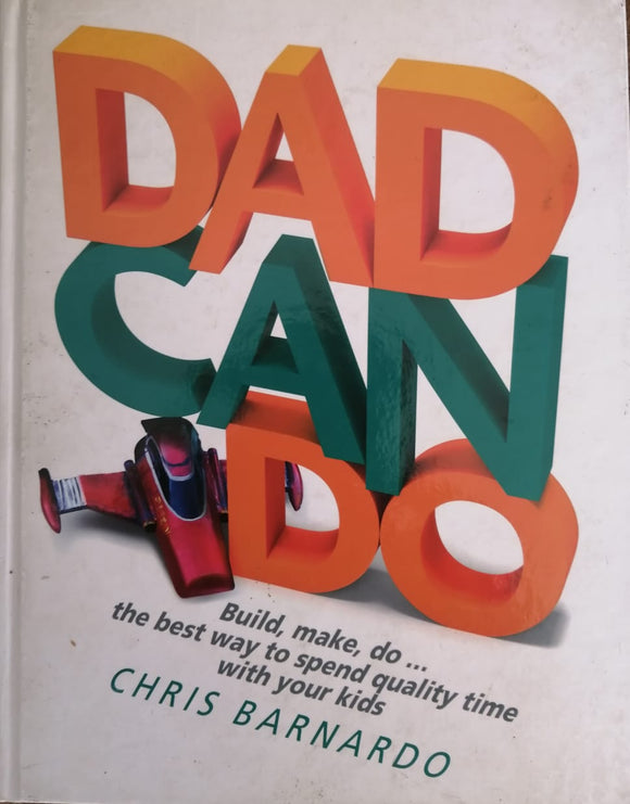 DADCANDO: Build, Make, Do . . . The Best Way to Spend Quality Time with Your Kids/B8/B9