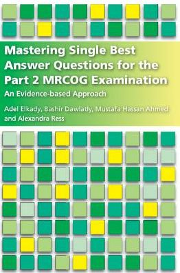 Mastering Single Best Answer Questions for the Part 2 MRCOG Examination, An Evidence-Based Approach