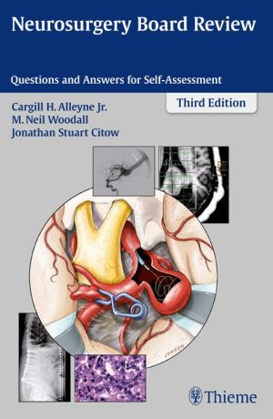 Neurosurgery Board Review: Questions and Answers for Self-Assessment, 3rd Edition