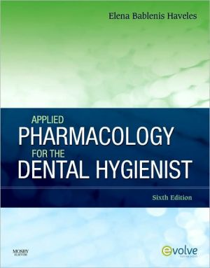 Applied Pharmacology for the Dental Hygienist, 6th Edition **