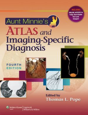 Aunt Minnie's Atlas and Imaging-Specific Diagnosis 4E