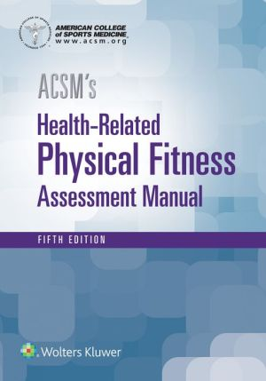ACSM's Health-Related Physical Fitness Assessment Manual, 5E