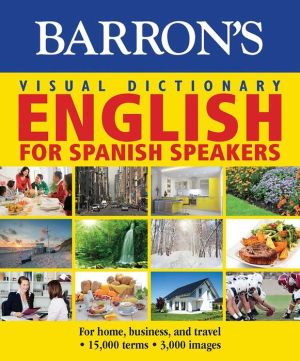Barron's Visual Dictionary: English for Spanish Speakers: Ingles Para Hispanohablantes