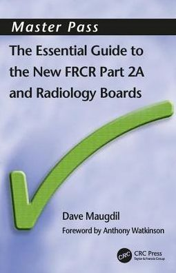 MasterPass : The Essential Guide to the New FRCR Part 2A and radiology Boards