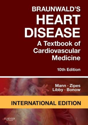 Braunwald's Heart Disease: A Textbook of Cardiovascular Medicine, IE, 10e **