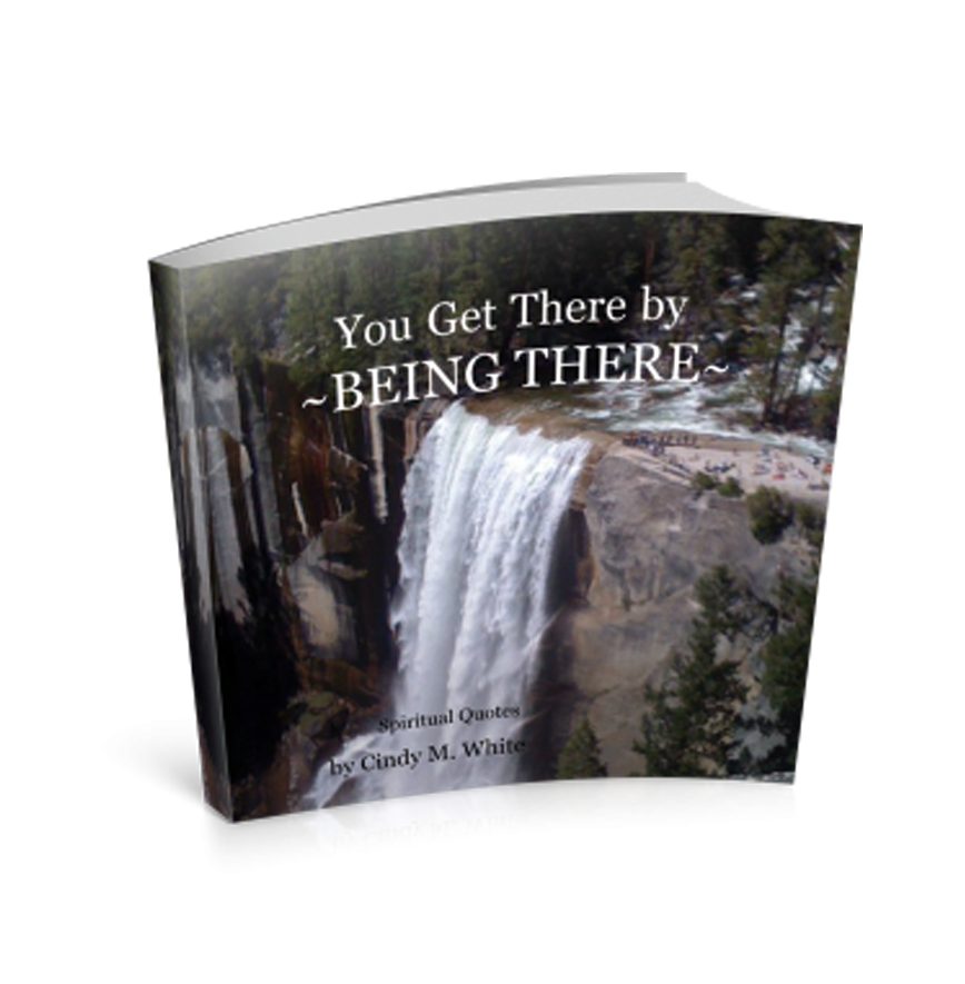 You Get There by ~BEING THERE~: Spiritual Quotes by Cindy White