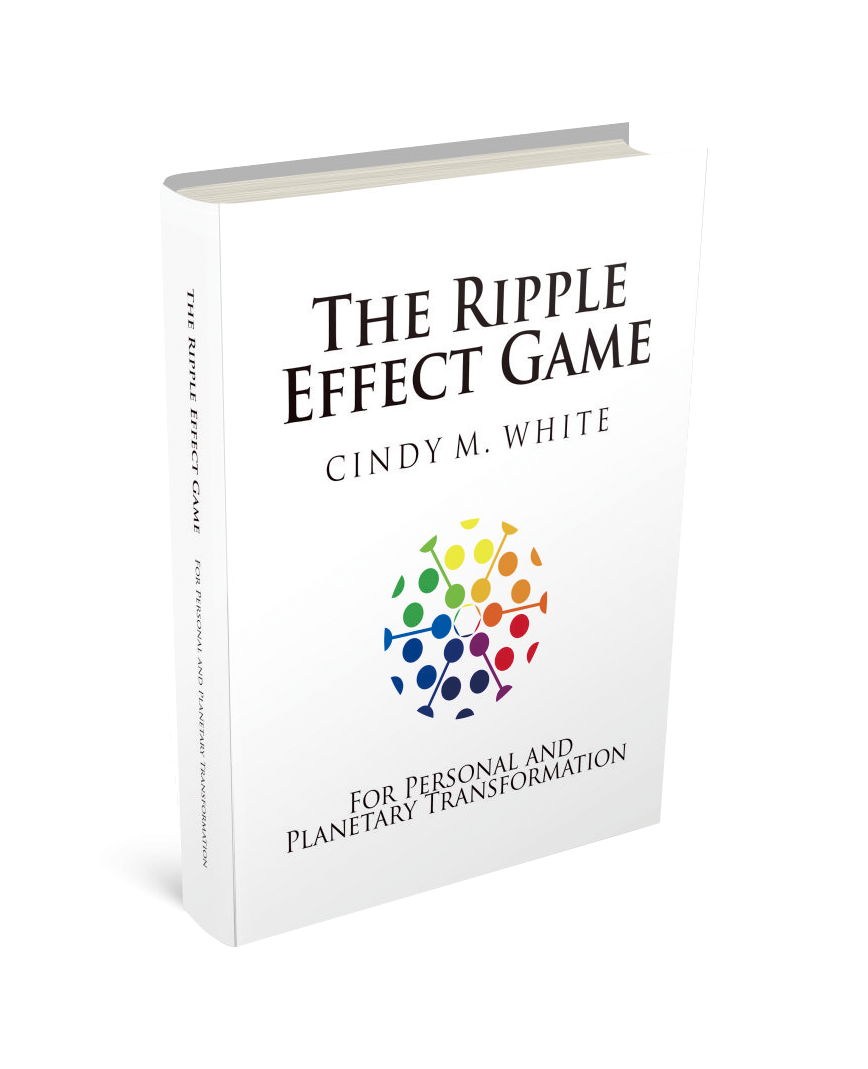 The Ripple Effect Game For Personal and Planetary Transformation by Cindy M. White