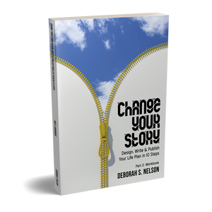 Change Your Story: Design, Write & Publish Your Life Plan in 10 Steps Part 2: Workbook