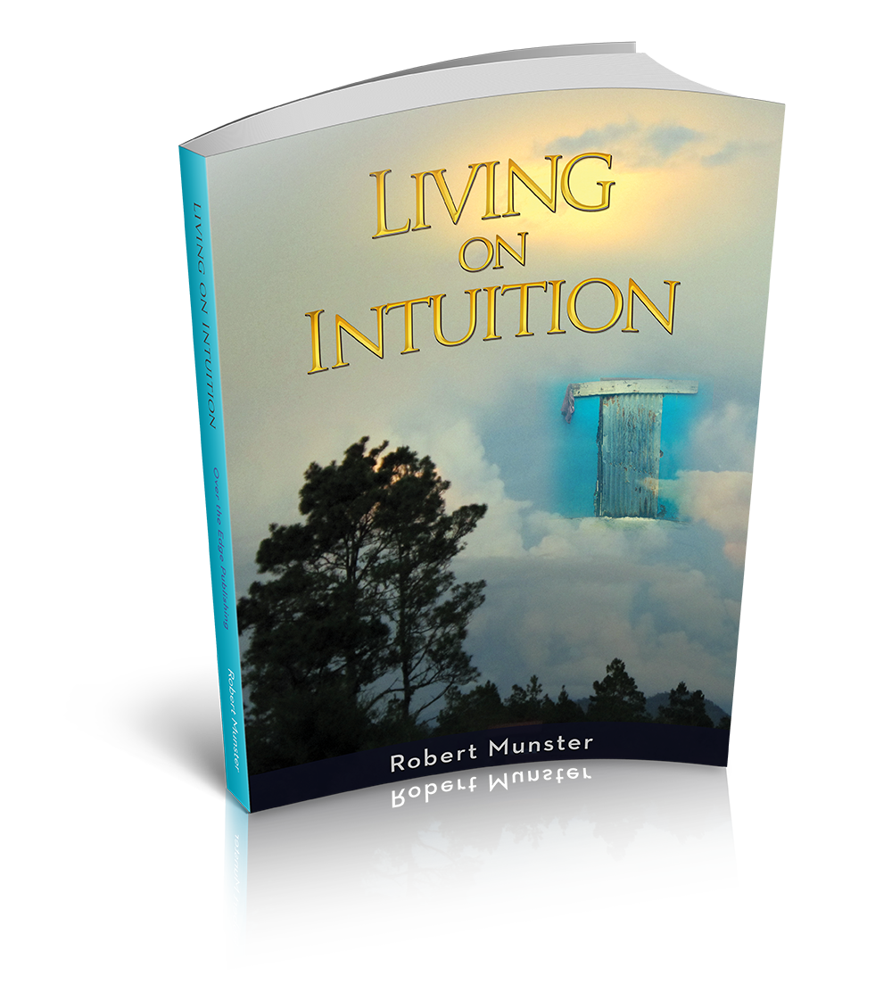 Living on Intuition: Enriching Your Life through Inner Guidance by Robert Munster